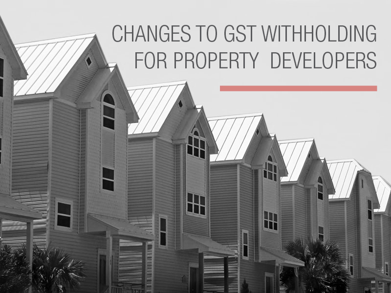 Property developers: What does the new GST withholding legislation mean for you?