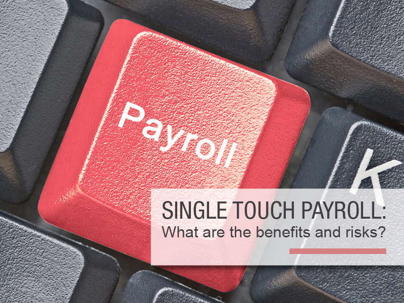 Single Touch Payroll: What are the benefits & risks for your business?