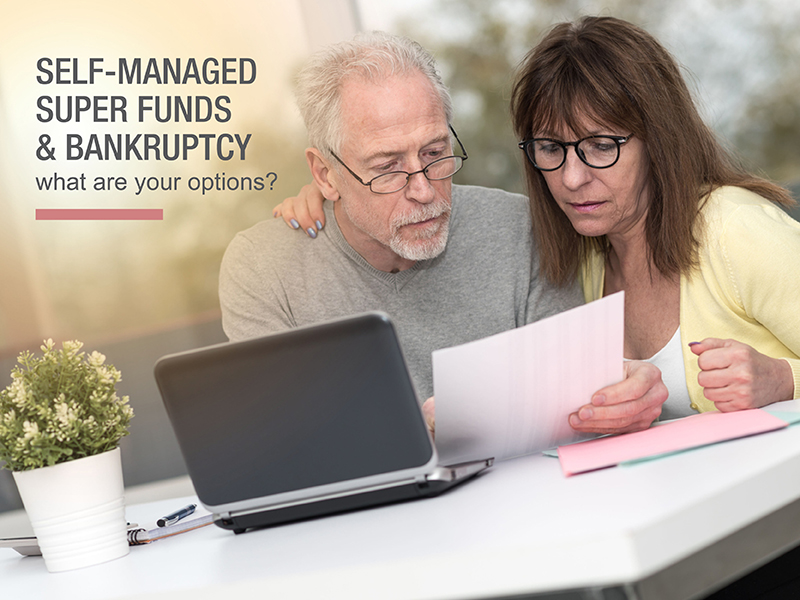 Self-Managed Super Funds & Bankruptcy: Understand your options to protect your future