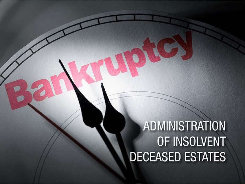 Administration of insolvent deceased estates – What you need to know