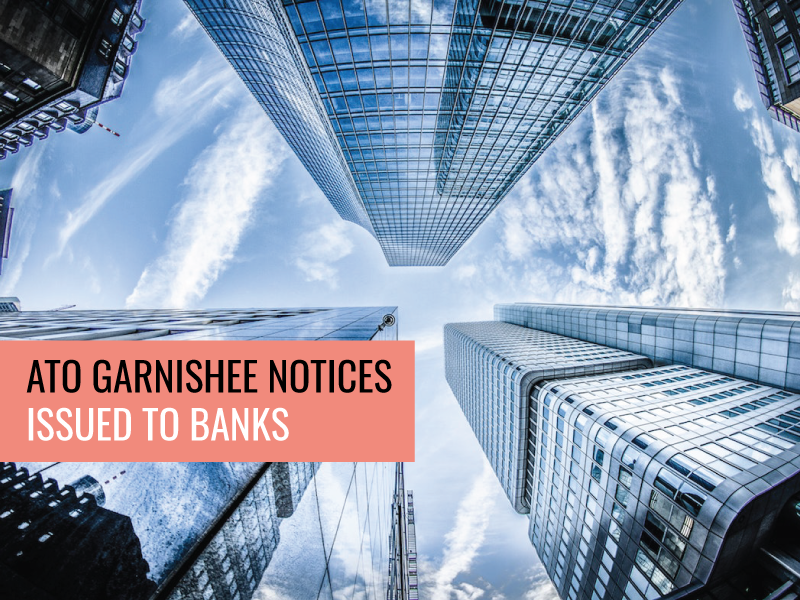 ATO Garnishee Notices Issued to Banks