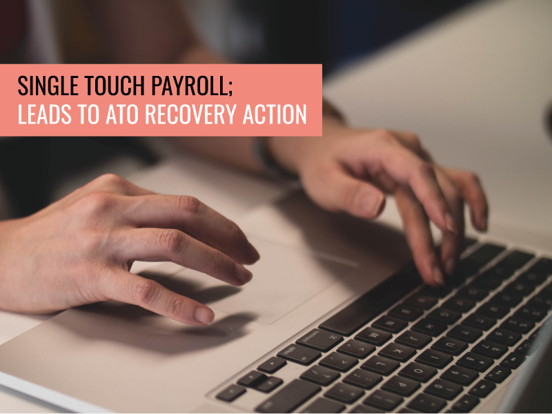 Single Touch Payroll; how it will lead to ATO recovery action.