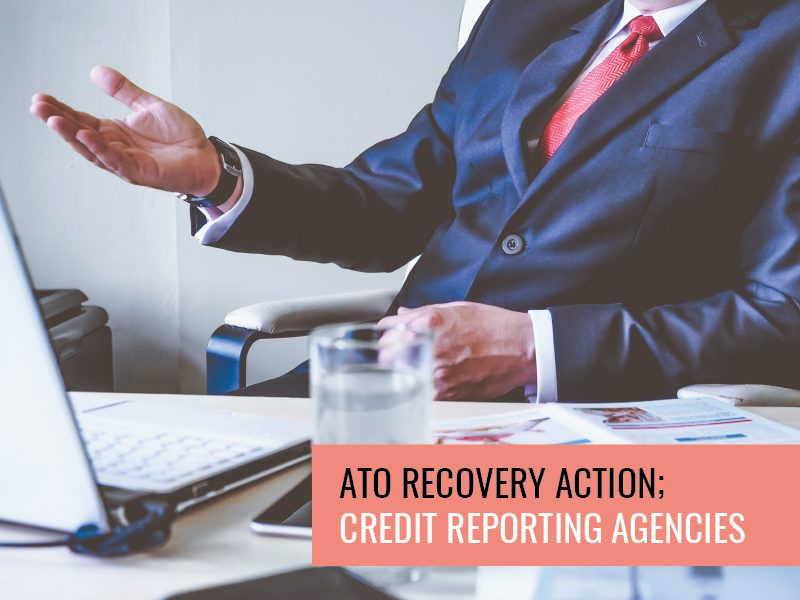 ATO Recovery Action; Credit Reporting Agencies