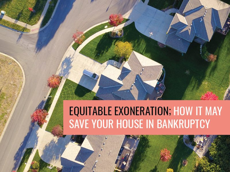 Equitable Exoneration; How it can save your house in bankruptcy