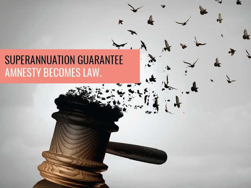 Superannuation Guarantee Amnesty Becomes Law