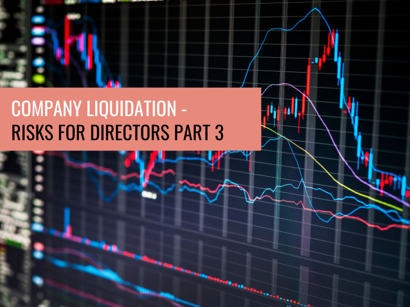 Company Liquidation – Risks for Directors Part 3