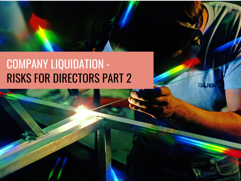 Company Liquidation – Risks for Directors Part 2