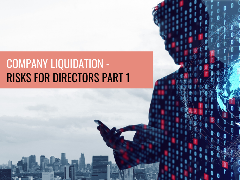 Company Liquidation – Risks for Directors Part 1