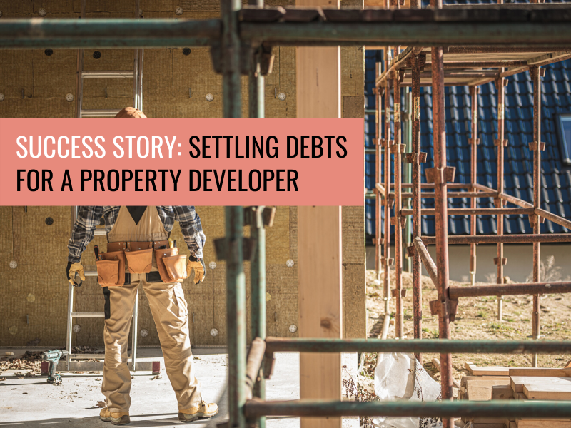 Success Story: Settling Debts for a Property Developer