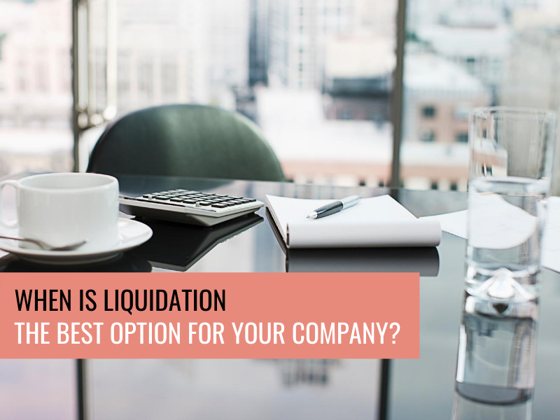 When Is Liquidation The Best Option For Your Company?