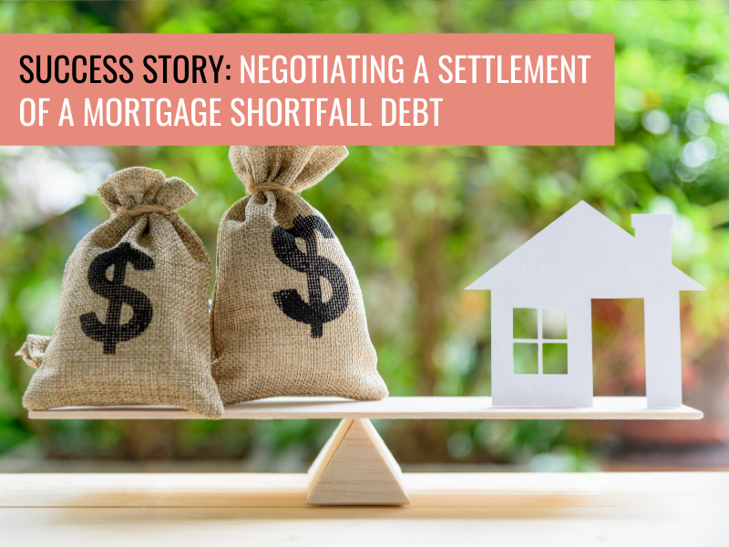 Success Story: Negotiating a Settlement of a Mortgage Shortfall Debt