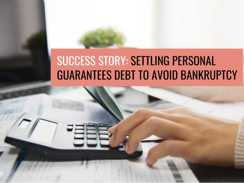 Success Story: Settling Personal Guarantee Debts to Avoid Bankruptcy