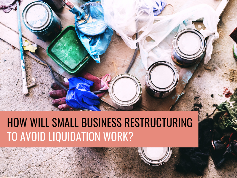 How will Small Business Restructuring to Avoid Liquidation Work