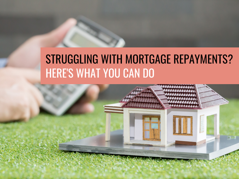 Struggling with Mortgage Repayments? Here's What You Can Do