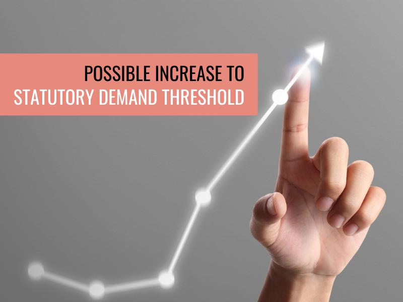 Possible Increase to Statutory Demand Threshold
