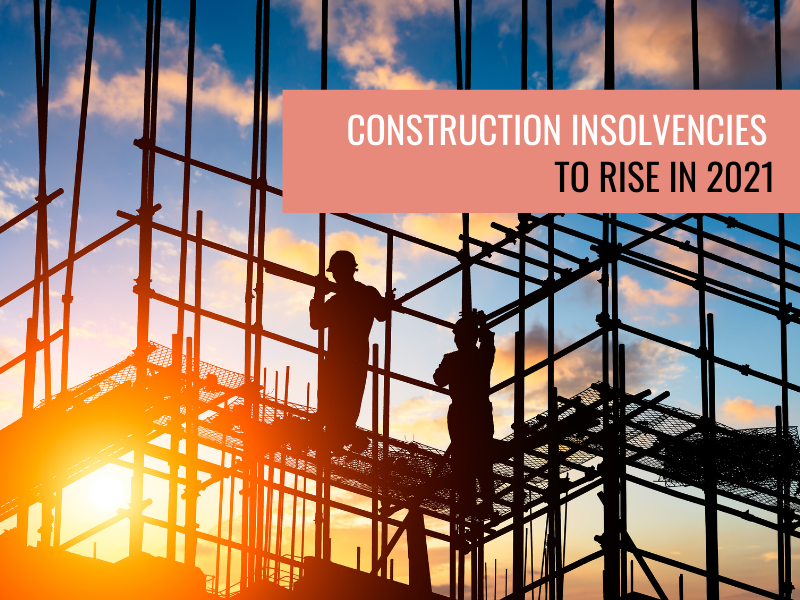 Construction insolvencies to rise in 2021