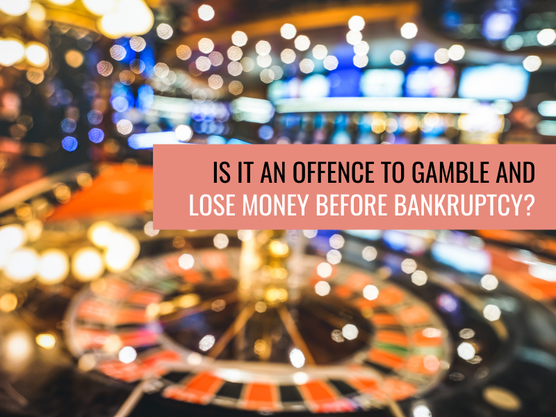 Is it an offence to gamble and lose money before bankruptcy?