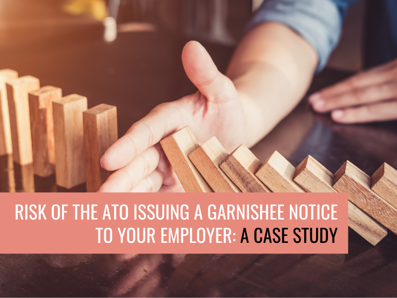 Risk of the ATO issuing a Garnishee Notice to your employer: A Case Study