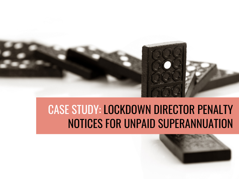 Case Study: Lockdown Director Penalty Notices for Unpaid Superannuation