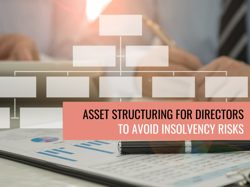 Asset structuring for directors to avoid insolvency risks